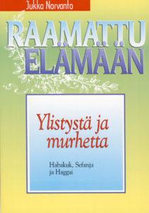Ylistystä ja murhetta - Habakuk, Sefanja ja Haggai - Raamattu elämään -sarja