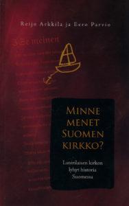 Minne menet Suomen kirkko? - Luterilaisen kirkon lyhyt historia Suomessa