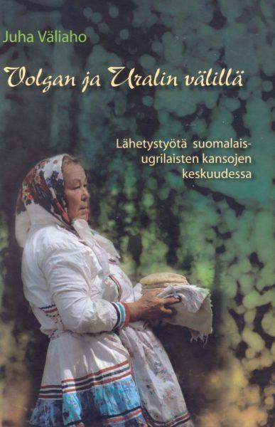 Volgan ja Uralin välillä - Lähetystyötä suomalaisugrilaisten kansojen keskuudessa