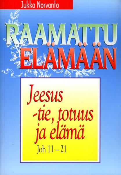 Jeesus - tie totuus ja elämä - Joh. 11-21 - Raamattu elämään -sarja