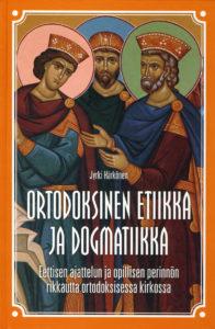 Ortodoksinen etiikka ja dogmatiikka - Eettisen ajattelun ja opillisen perinnön rikkautta ortodoksisessa kirkossa