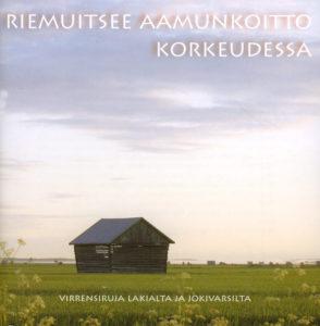 Riemuitsee aamunkoitto korkeudessa - Virrensiruja Lakialta ja jokivarsilta CD