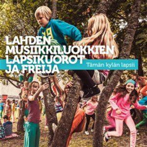 Freija / Lahden musiikkiluokkien lapsikuorot - Tämän kylän lapsii CD