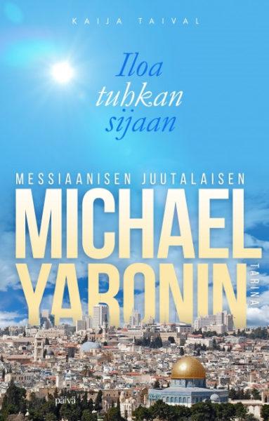 Iloa tuhkan sijaan – Messiaanisen juutalaisen Michael Yaronin tarina