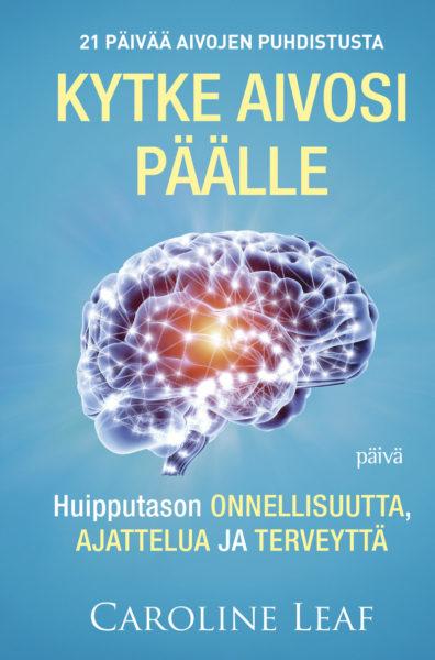 Kytke aivosi päälle – Huipputason onnellisuutta, ajattelua ja terveyttä