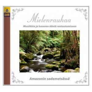 Mielenrauhaa - Amazonin sademetsässä CD