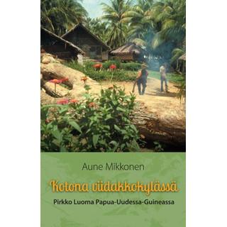 Kotona viidakkokylässä - Pirkko Luoma Papua-Uudessa-Guineassa