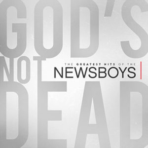 God's Not Dead - The Greatest Hits of The Newsboys CD