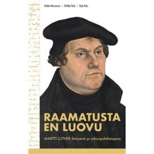 Raamatusta en luovu - Martti Luther ihmisenä ja uskonpuhdistajana