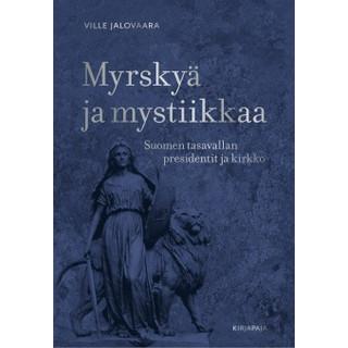 Myrskyä ja mystiikkaa - Suomen tasavallan presidentit ja kirkko