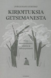 Kirjoituksia Getsemanesta - Kirja masennuksesta, uskosta ja selviytymisestä