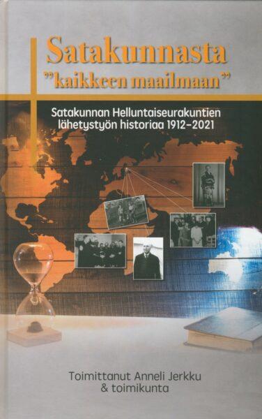 """Satakunnasta """"kaikkeen maailmaan"""" - Satakunnan Helluntaiseurakuntien lähetystyön historiaa 1912-2021"""